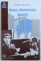 BUNA DIMINEATA , BAIETI ! de GRIGORE BAJENARU , 2008