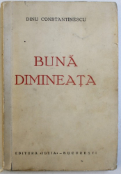 BUNA DIMINEATA de DINU CONSTANTINESCU , EDITIE INTERBELICA