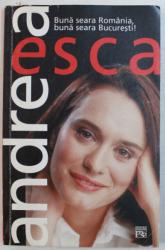 BUNA SEARA ROMANIA ! , BUNA SEARA , BUCURESTI ! de ANDREEA ESCA , 2002 DEDICATIE*
