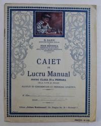 CAIET DE LUCRU MANUAL PENTRU CLASA IV -A  PRIMARA DELA SATE SI ORASE de N . SAXU si IOAN ROVENTA , EDITIE INTERBELICA