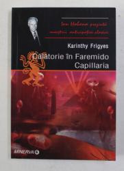 CALATORIE IN FAREMIDO CAPILLARIA de KARINTHY FRIGYES , 2005