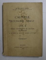 CALCULUL BETONULUI ARMAT , VOLUMUL II de NICOLAE N. GANEA , 1932 , COPERTA CU URME DE UZURA *
