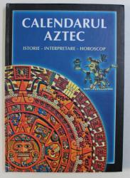 CALENDARUL  AZTEC - MANUAL DE ARHEOLOGIE , editor IVO IVANOVICI , 2006