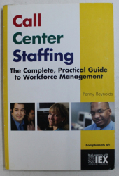 CALL CENTER STAFFING - THE COMPLETE , PRACTICAL GUIDE TO WORKFORCE MANAGEMENT by PENNY REYNOLDS , 2003