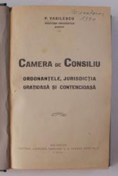 CAMERA DE CONSILIU - ORDONANTELE , JURISDICTIA GRATIOASA SI CONTENCIOASA de P. VASILESCU , 1929