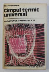 CAMPUL TERMIC UNIVERSAL , N . LEONACHESCU , SERIA STIINTA SI TEHNICA LA ZI , 1992