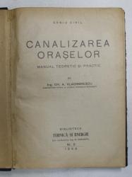 CANALIZAREA ORASELOR - MANUAL TEORETIC SI PRACTIC de GH. A. VLADIMIRESCU , 1944