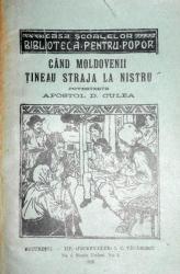 CAND MOLDOVENII TINEAU STRAJA LA NISTRU - APOSTOL D. CUNEA    BUC. 1926