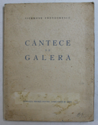 CANTECE DE GALERA de CICERONE THEODORESCU , 1946 , EDITIA I *
