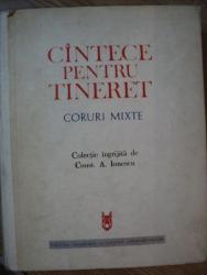 CANTECE PENTRU TINERET , CORURI MIXTE de CONSTANTIN A. IONESCU , 1972