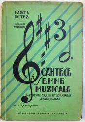 CANTECE  SI SEMNE MUZICALE  - CARTE PENTRU CLASA A -III - A A TUTUROR SCOALELOR DE GRAD SECUNDAR  de MARCEL BOTEZ , 1935