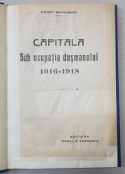 CAPITALA SUB OCUPATIA DUSMANULUI  1916 - 1918 de CONST. BACALBASA , 1921
