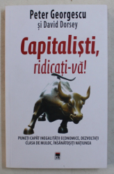 CAPITALISTI , RIDICATI-VA ! de PETER GEORGESCU SI DAVID DORSEY , 2019