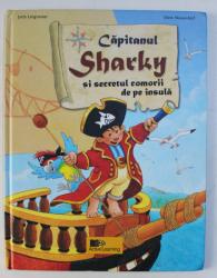 CAPITANUL SHARKY SI SECRETUL COMORII DE PE INSULA , o poveste de JUTTA LANGREUTER , ilustratii de JUTTA LANGREUTER , 2008