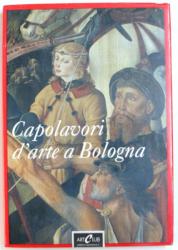 CAPOLAVORI D 'ARTE A BOLOGNA , testi di ROBERTO LONGHI ..SILVIA EVANGHELISTI , 1987