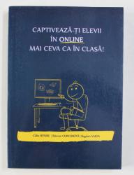 CAPTIVEAZA - TI ELEVII IN ONLINE MAI CEVA CA IN CLASA ! de CALIN IEPURE ..BOGDAN VAIDA , 2020