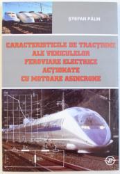 CARACTERISTICLE DE TRACTIUNE ALE AUTOVEHICULELOR FEROVIARE ELECTRICE ACTIONATE CU MOTOARE ASINCRONE de STEFAN PAUN , 2002