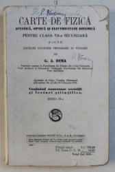 CARTE DE FIZICA , ACUSTICA , OPTICA SI ELECTRICITATE DINAMICA PENTRU CLASA VII - A SECUNDARA de G. A. DIMA , 1924