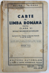 CARTE DE LIMBA ROMANA PENTRU CLASA VI  - SCOALE SECUNDARE SI SIMILARE de A. I. BUJOR si F. ILIOASA , EDITIE INTERBELICA