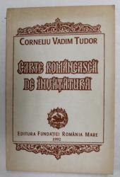 CARTE ROMANEASCA DE INVATATURA - versuri de CORNELIU VADIM TUDOR , 1992 , DEDICATIE *