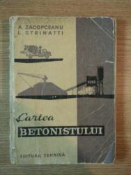 CARTEA BETONISTULUI de A. ZACOPCEANU , L. STRINATTI , 1966