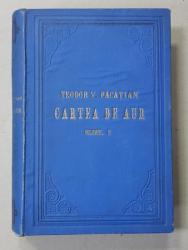 CARTEA DE AUR SAU LUPTELE POLITICE NATIONALE ALE ROMANILOR DE SUB COROANA UNGARA DE TEODOR PACATIAN , VOL.II - SIBIU, 1902