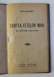 CARTEA FETELOR MARI SI A TUTUROR CELOR TINERI de DELAFRAS , EDITIE INTERBELICA