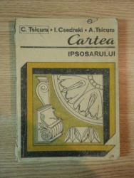 CARTEA IPSOSARULUI de TSICURA CONSTANTIN , CSEDREKI IOSIF , TSICURA ADRIAN , 1989 , CONTINE SUBLINIERI CU PIXUL