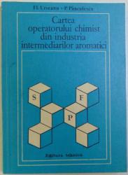 CARTEA OPERATORULUI CHIMIST DIN INDUSTRIA INTERMEDIARILOR AROMATICI de FL. URSEANU si P. PANCULESCU , 1983