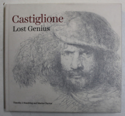 CASTIGLIONE , LOST GENIUS by TIMOTHY J. STANDRING and MARTIN CLAYTON , 2013