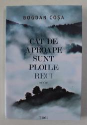 CAT DE APROAPE SUNT PLOILE RECI , roman de BOGDAN COSA , 2020