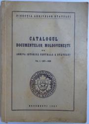 CATALOGUL DOCUMENTELOR MOLDOVENESTI DIN ARHIVA ISTORICA CENTRALA A STATULUI VOL. I 1387 - 1620 , 1957