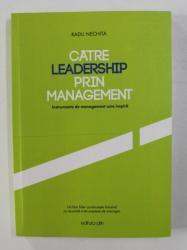 CATRE LEADERSHIP PRIN MANAGEMENT - INSTRUMENTE DE MANAGEMENT CARE INSPIRA de RADU NECHITA , 2020