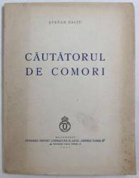 CAUTATORUL DE COMORI  - versuri de STEFAN BACIU , EXEMPLAR CU FILELE NETAIATE , 1939