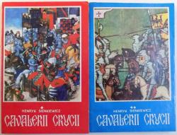 CAVALERII CRUCII , VOL. I - II de HENRYK SIENKIEWICZ , 1991