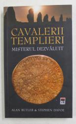 CAVALERII TEMPLIERI - MISTERUL DEZVALUIT de ALAN BUTLER si STEPHEN DAFOE  , 2010