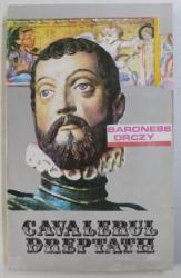 CAVALERUL DREPTATII de BARONESS ORCZY , 1994
