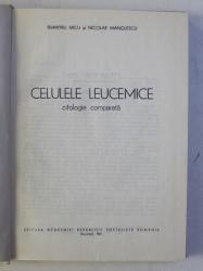 CELULELE LEUCEMICE - CITOLOGIE COMPARATA de DUMITRU MICU si NICOLAE MANOLESCU , 1981