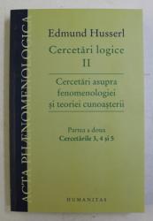 CERCETARI LOGICE II , CERCETARI ASUPRA FENOMENOLOGIEI SI TEORIEI CUNOASTERII , PARTEA A II - A , CERCETARILE 3 , 4 , 5 de EDMUND HUSSERL , 2012