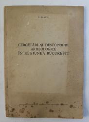 CERCETARI SI DESCOPERIRI ARHEOLOGICE IN REGIUNEA BUCURESTI de D. BERCIU , 1956 , PREZINTA PETE SI URME DE UZURA  CARE NU AFECTEAZA TEXTUL *