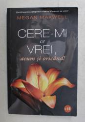 CERE - MI CE VREI , ACUM SI ORICAND de MEGAN MAXWELL , 2020
