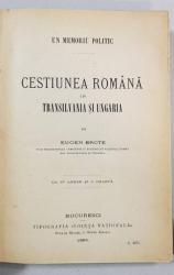 CESTIUNEA ROMANA IN TRANSILVANIA SI UNGARIA de EUGEN BROTE - BUCURESTI, 1895