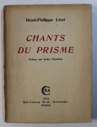 CHANTS DU PRISME par HENRI - PHILIPPE LIVET , 1933 , DEDICATIE*