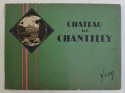 CHATEAU DE CHANTILLY  - introduction par JEAN - M. SCHVEITZER , ALBUM CU FOTOGRAFII DE EPOCA , TEXT IN FRANCEZA SI ENGLEZA , EDITIE INTERBELICA