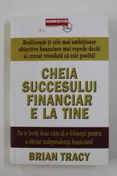 CHEIA SUCCESULUI FINANCIAR E LA TINE de BRIAN TRACY , 2016