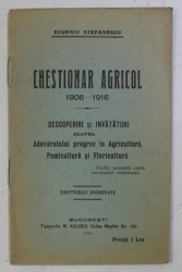 CHESTIONAR AGRICOL 1906-1916 . DESCOPERIRI SI INVATATURI ASUPRA ADEVARATULUI PROGRES IN AGRICULTURA , POMICULTURA SI FLORICULTURA , 1916