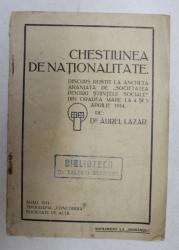 CHESTIUNEA DE NATIONALITATE  - DISCURS ROSTIT LA ANCHETA ARANJATA DE ' SOCIETATEA PENTRU STIINTELE SOCIALE ' DIN ORADEA MAREA de Dr. AUREL LAZAR , 4 - 5 APRILEI 1914 , DIN BIBLIOTECA DOCTORULUI VALERIU BRANISTE *