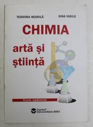 CHIMIA , ARTA SI STIINTA , CURS OPTIONAL de TEODORA NEGRILA si GINA VASILE , 2003