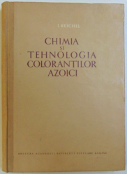 CHIMIA SI TEHNOLOGIA COLORANTILOR AZOICI de I. REICHEL , 1955