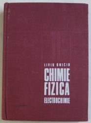 CHIMIE , FIZICA - ELECTROCHIMIE de LIVIU ONICIU , 1974